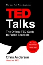 TED Talks : The official TED guide to public speaking: Tips and tricks for giving unforgettable speeches and presentations
