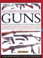 The complete illustrated guide to guns, pistols, revolvers & machine guns: a box set of two books